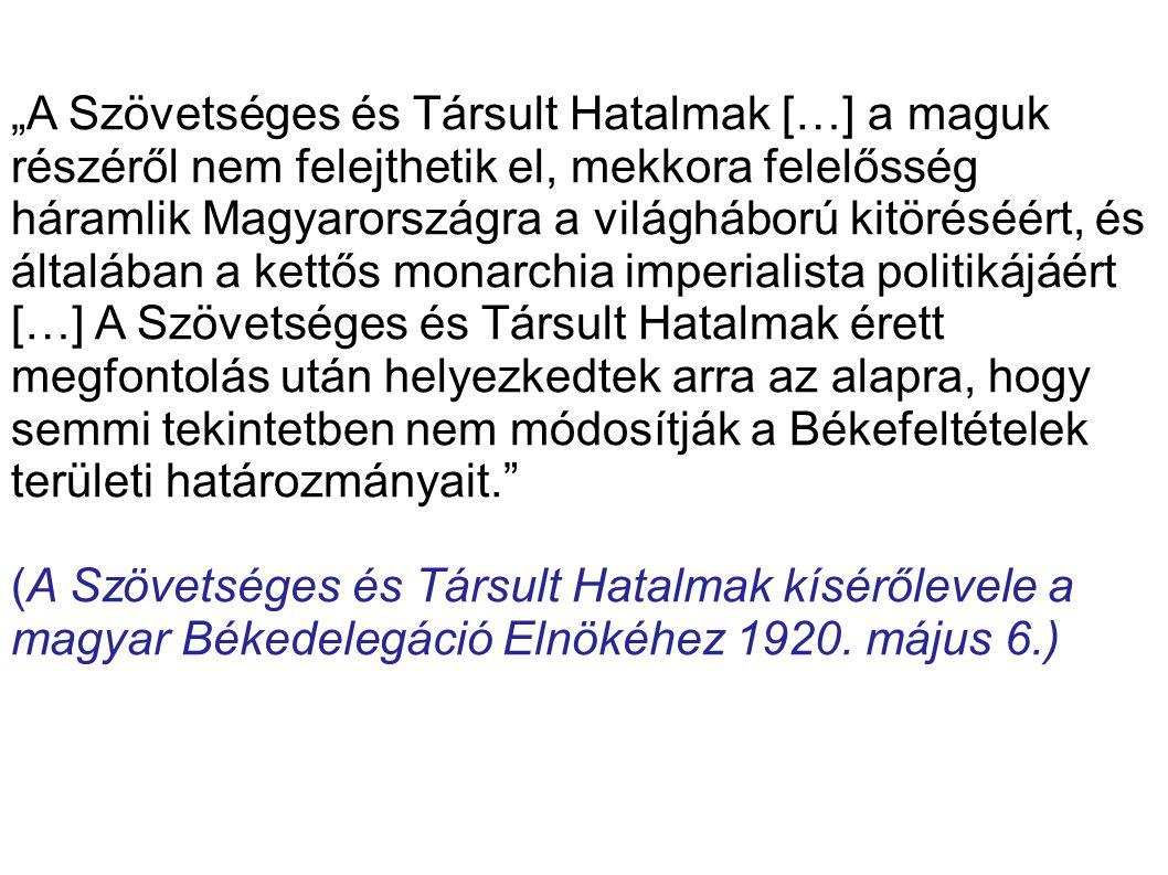 """""""A Szövetséges és Társult Hatalmak […] a maguk részéről nem felejthetik el, mekkora felelősség háramlik Magyarországra a világháború kitöréséért, és általában a kettős monarchia imperialista politikájáért […] A Szövetséges és Társult Hatalmak érett megfontolás után helyezkedtek arra az alapra, hogy semmi tekintetben nem módosítják a Békefeltételek területi határozmányait."""